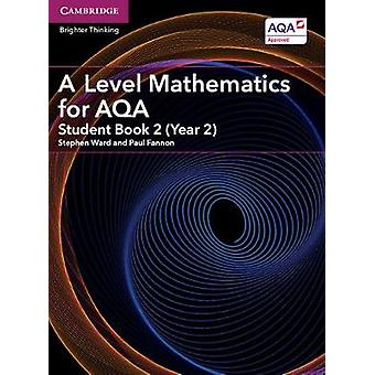A Level Mathematics for AQA Student Book 2 Year 2 by Stephen Ward