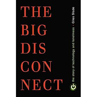 Big Disconnect  The Story of Technology and Loneliness by Giles Slade
