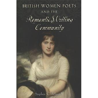 British Women Poets and the Romantic Writing Community by Stephen Behrendt