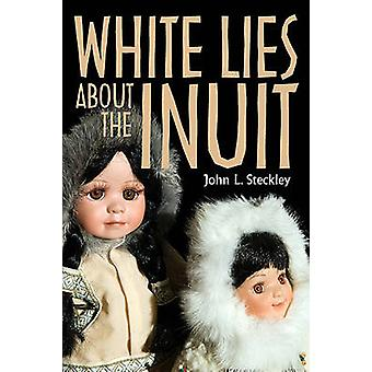 White Lies About the Inuit by John Steckley - 9781551118758 Book
