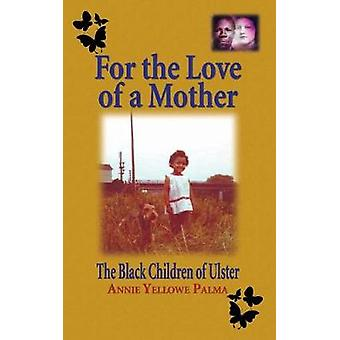 For the love of a mother The black children of Ulster by Yellowe Palma & Annie