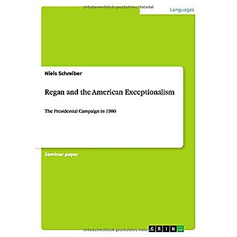 Regan and the American Exceptionalism - The Presidential Campaign in 1