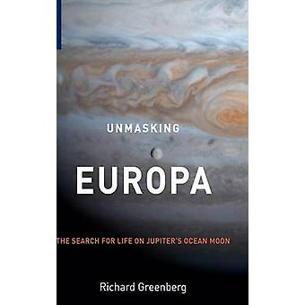 Unmasking Europa  The Search for Life on Jupiters Ocean Moon by Greenberg & Richard