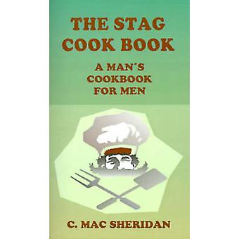 The Stag Cook Book Written for Men by Men by Sheridan & C. Mac