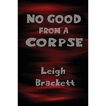 No Good from a Corpse by Brackett & Leigh