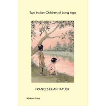 Two Indian Children of Long Ago Illustrated Edition by Taylor & Frances Lilian