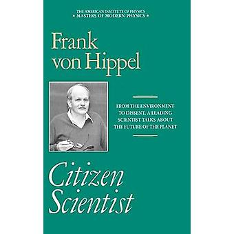 Citizen Scientist Collected Essays of Frank von Hippel by Hippel & Frank von
