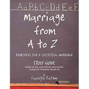 Marriage From A to Z  Principles For A Successful Marriage Study Guide by Tatem & Carolyn D.