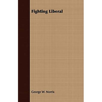 Fighting Liberal by Norris & George W.