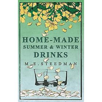 HomeMade Summer and Winter Drinks by Steedman & M. E.
