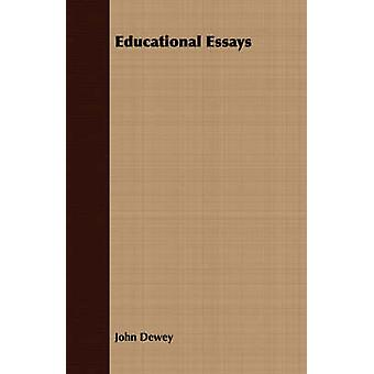 Educational Essays by Dewey & John