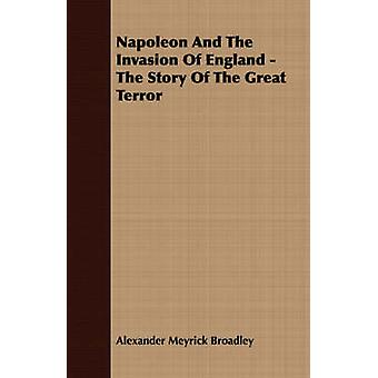 Napoleon And The Invasion Of England  The Story Of The Great Terror by Broadley & Alexander Meyrick