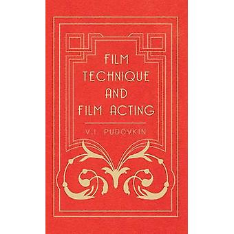 Film Technique and Film Acting  The Cinema Writings of V.I. Pudovkin by Pudovkin & V. I.
