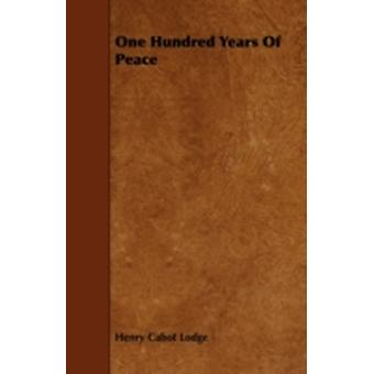 One Hundred Years Of Peace by Lodge & Henry Cabot