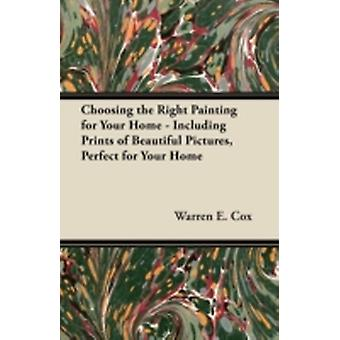 Choosing the Right Painting for Your Home  Including Prints of Beautiful Pictures Perfect for Your Home by Cox & Warren E.