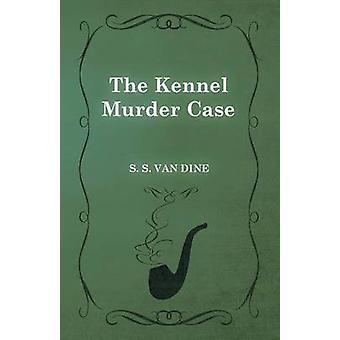 The Kennel Murder Case by Dine & S. S. Van