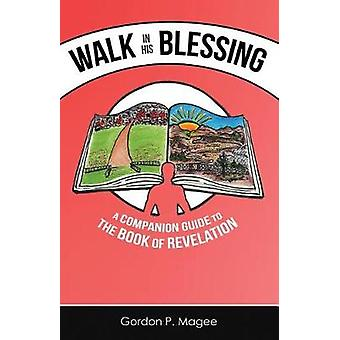 Walk in His Blessing A Companion Guide to the Book of Revelation by Magee & Gordon P.