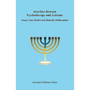 Interface Between Psychotherapy and Judaism Issues Case Studies and Halachic Deliberations by Hoffman & Seymour