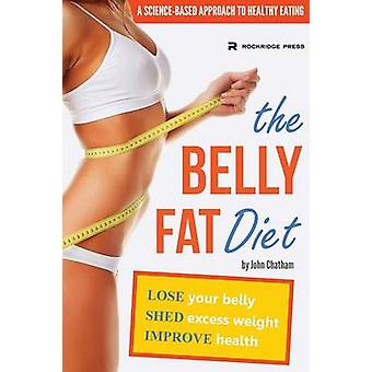 Belly Fat Diet Lose Your Belly Shed Excess Weight Improve Health by Chatham & John