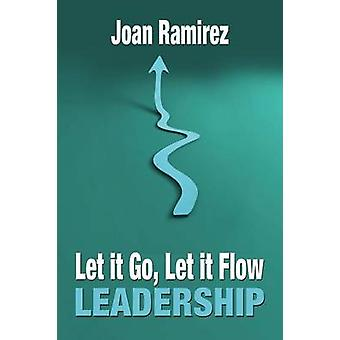 Let It Go Let It Flow Leadership by Ramirez & Joan