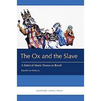 The Ox and the Slave A Satirical Music Drama in Brazil by Mukuna & Kazadi wa