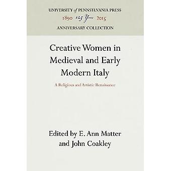 Creative Women in Medieval and Early Modern Italy by Matter & E. Ann