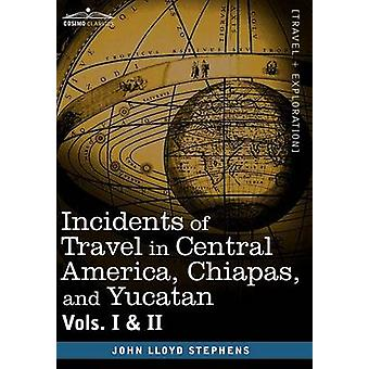 Incidents of Travel in Central America Chiapas and Yucatan Vols. I and II by Stephens & John Lloyd