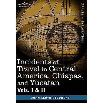 Incidents de voyage en Amérique centrale Chiapas et Yucatan Vols. I et II par Stephens et John Lloyd