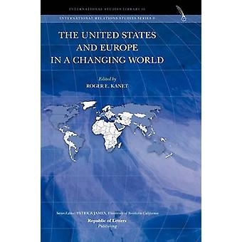 The United States and Europe in a Changing World by Kanet & Roger E.