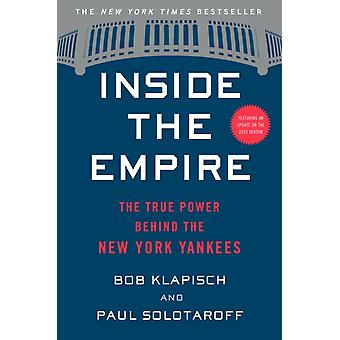 Inside the Empire The True Power Behind the New York Yankees by Klapisch & BobSolotaroff & Paul