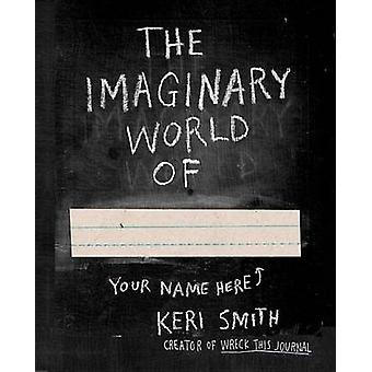 Imaginary World of by Keri Smith - 9780399165252 Book