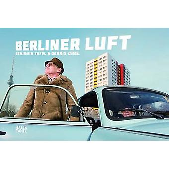 Berliner Luft by Dennis Orel - Benjamin Tafel - 9783775726160 Book