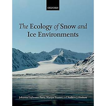 The Ecology of Snow and Ice Environments by Johanna Laybourn-Parry -