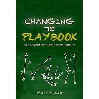 Changing the Playbook - How Power - Profit - and Politics Transformed