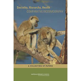 Sociality - Hierarchy - Health - Comparative Biodemography - A Collecti