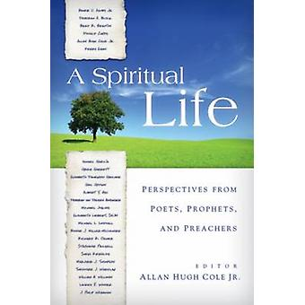 A Spiritual Life - Perspectives from Poets - Prophets - and Preachers