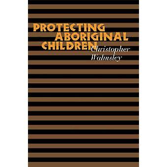 Protecting Aboriginal Children by Chris Walmsley - 9780774811705 Book