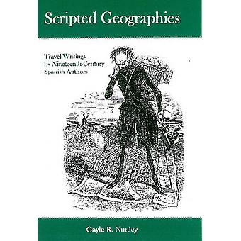 Scripted Geographies - Travel Writings by Nineteenth-century Spanish A
