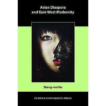 Asiatisk diaspora och öst-västlig modernitet av Sheng-Mei Ma - 978155753611