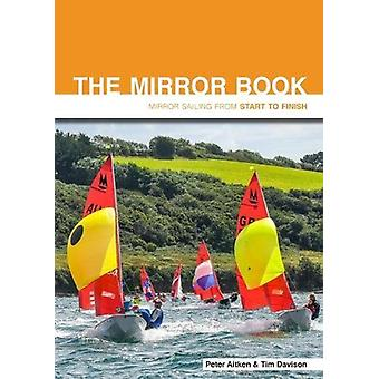 The Mirror Book - Mirror Sailing from Start to Finish by Peter Aitken
