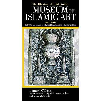 The Illustrated Guide to the Museum of Islamic Art in Cairo - With the