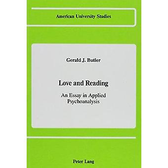 Love and Reading - An Essay in Applied Psychoanalysis by Gerald J Butl