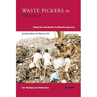 Waste Pickers in Dhaka - Using the sustainable livelihoods approach by