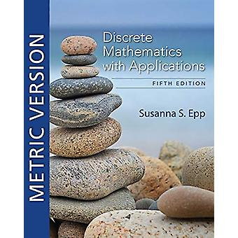 Discrete Mathematics with Applications - Metric Edition by Susanna Ep