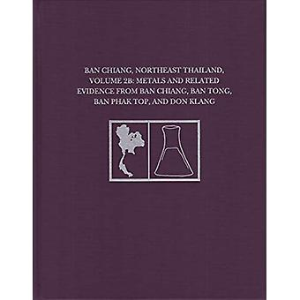Ban Chiang - Northeast Thailand - Volume 2B - Metals and Related Evide
