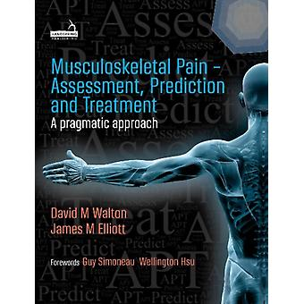 Musculoskeletal Pain  Assessment Prediction and Treatment by David Walton & James Elliott