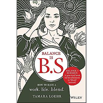 Balance is B.S. - How to Have a Work. Life. Blend. by Tamara Loehr - 9