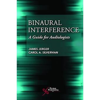 Binaural Interference - A Guide for Audiologists by James Jerger - 978