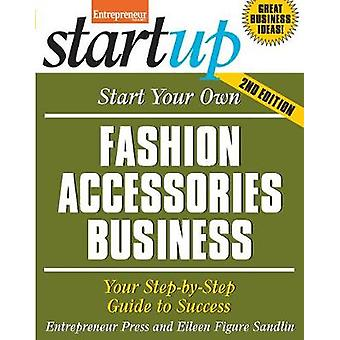 Start Your Own Fashion Accessories Business  Your StepByStep Guide to Success by Entrepreneur Press & Eileen Figure Sandlin