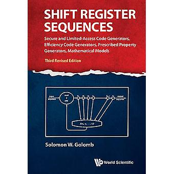 Shift Register Sequences Secure And Limitedaccess Code Generators Efficiency Code Generators Prescribed Property Generators Mathematical Models Third Revised Edition by Solomon W Golomb